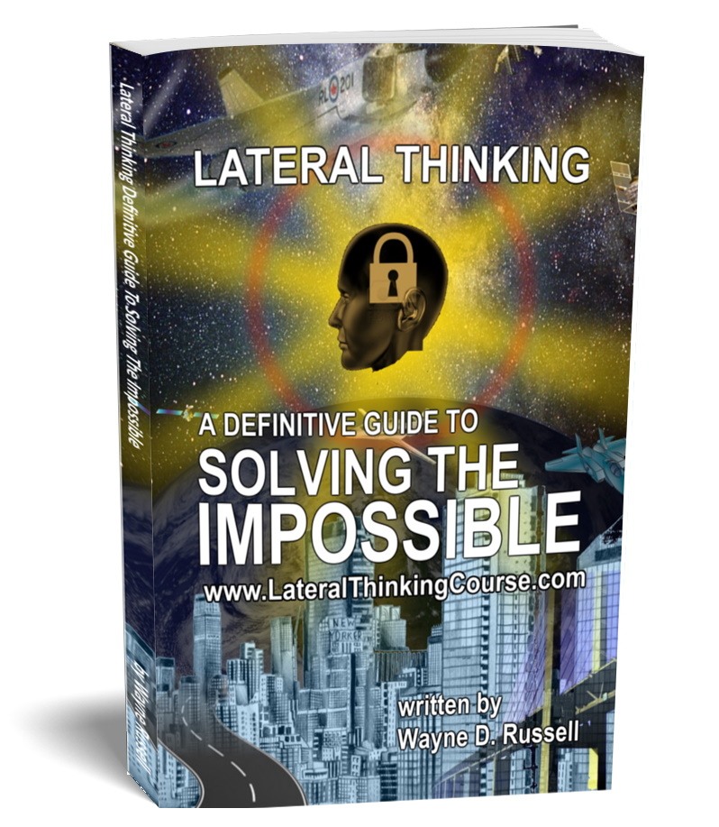 Lateral Thinking The Definitive Guide To Solving The Impossible